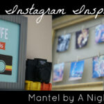 {Project Home} An Instagram Mantel