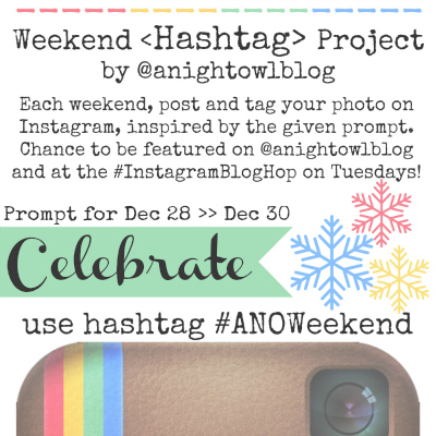 Weekend Instagram Hashtag Project @anightowlblog Celebrate Dec28