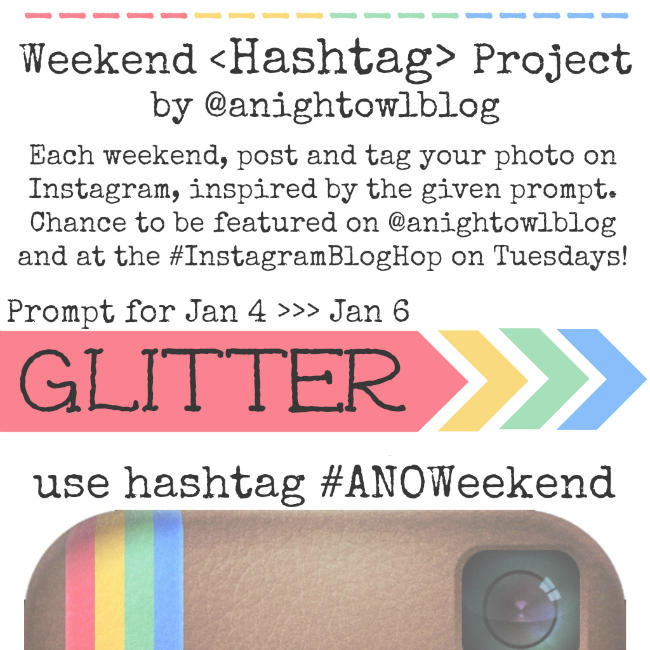 Weekend Instagram Hashtag Project @anightowlblog Glitter Jan4