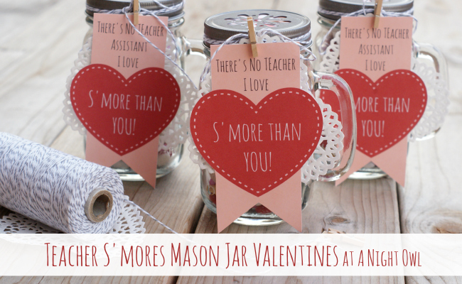 Teacher Smores Mason Jar Valentines A Night Owl Blog