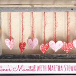 A Valentine's Day Mantel with Martha Stewart Crafts
