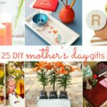 25 Fabulous DIY Mother's Day Gift Ideas