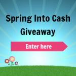 Spring Into Cash Giveaway – Win $500!
