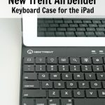 {Technology Tuesday} New Trent Airbender Keyboard Case for the iPad