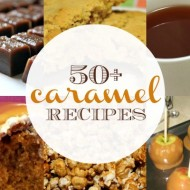 50+ Caramel Recipes – Cookies, Cupcakes and More!