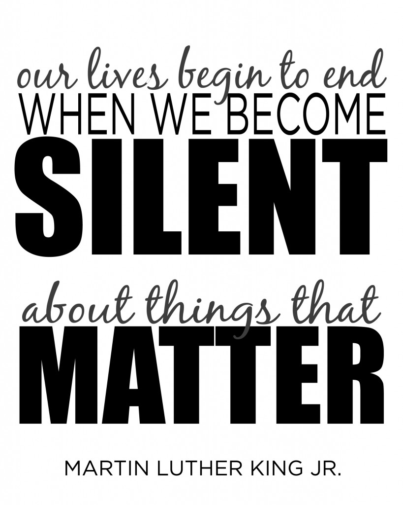 """Our lives begin to end when we become silent about things that matter."" MLK"