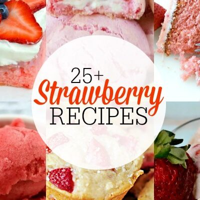 25+ YUMMY Strawberry Recipes!