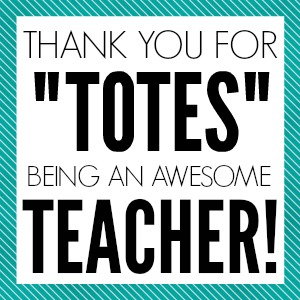 Thank you for TOTES being an awesome Teacher Printable Tag
