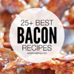 25+ Best Bacon Recipes
