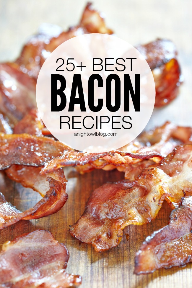 25+ Best Bacon Recipes | anightowlblog.com