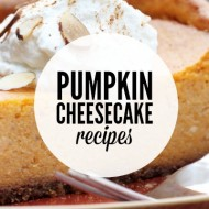 25+ Pumpkin Cheesecake Recipes