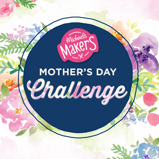 Michaels Makers Mother's Day Challenge - tons of Mother's Day craft and gift inspiration!
