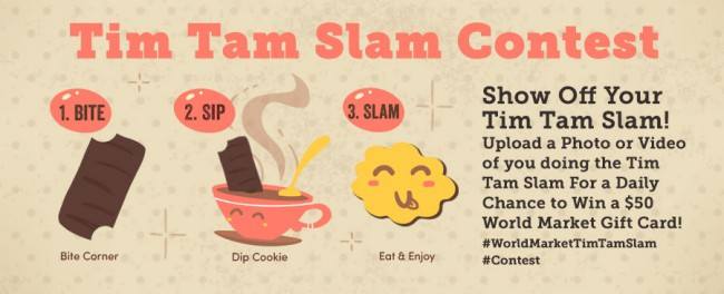 Show World Market how you do the Tim Tam Slam for a chance at a $50 World Market Gift Card!